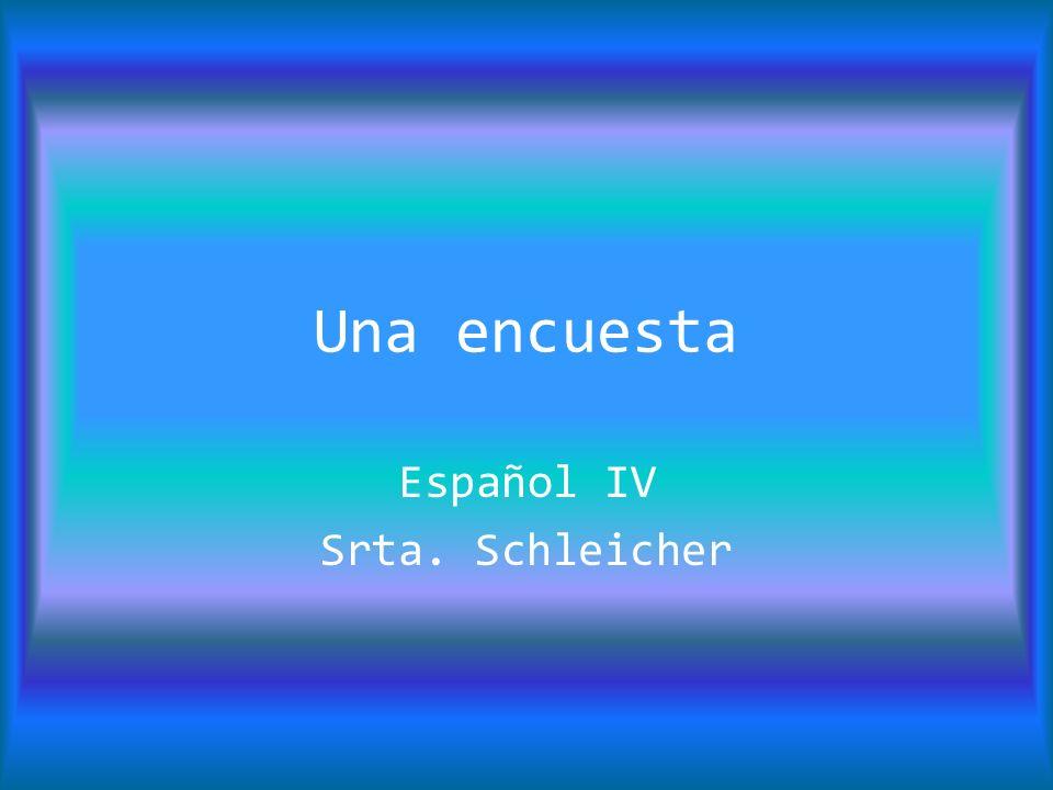 Una encuesta Español IV Srta. Schleicher