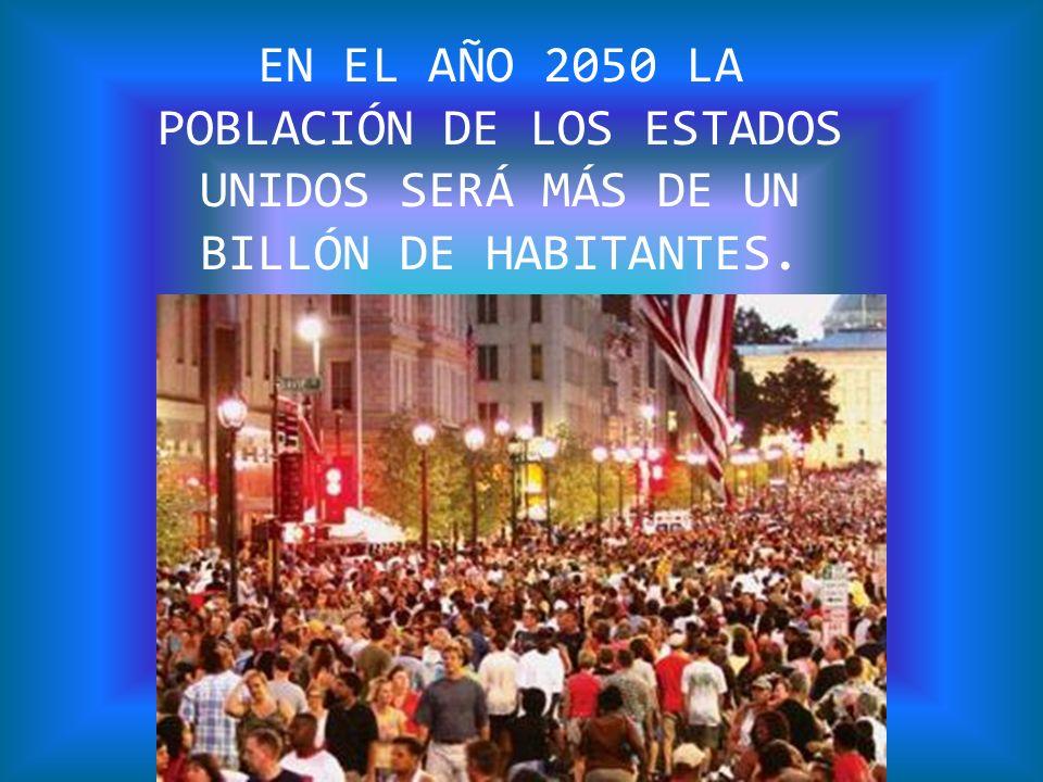 EN EL AÑO 2050 LA POBLACIÓN DE LOS ESTADOS UNIDOS SERÁ MÁS DE UN BILLÓN DE HABITANTES.