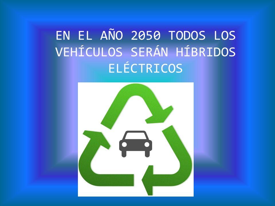 EN EL AÑO 2050 TODOS LOS VEHÍCULOS SERÁN HÍBRIDOS ELÉCTRICOS