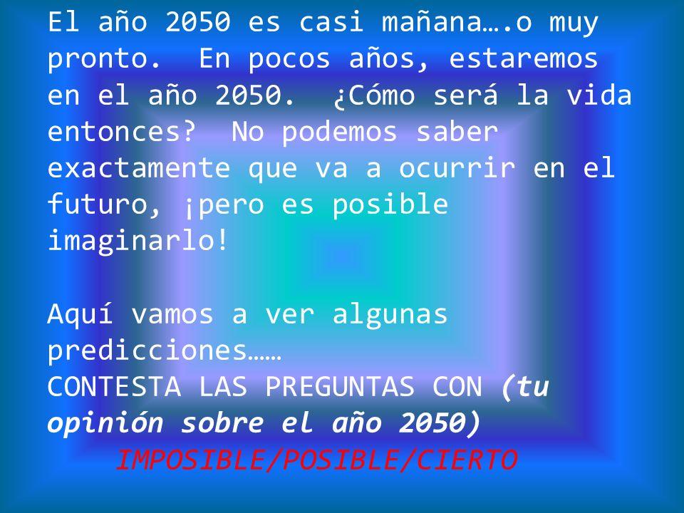 El año 2050 es casi mañana….o muy pronto. En pocos años, estaremos en el año 2050. ¿Cómo será la vida entonces? No podemos saber exactamente que va a