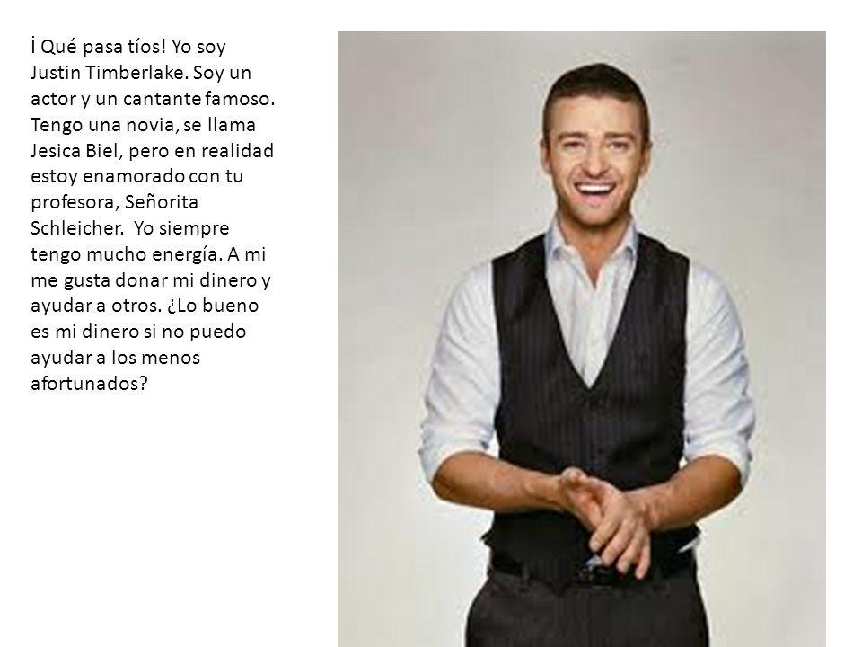 İ Qué pasa tíos! Yo soy Justin Timberlake. Soy un actor y un cantante famoso. Tengo una novia, se llama Jesica Biel, pero en realidad estoy enamorado
