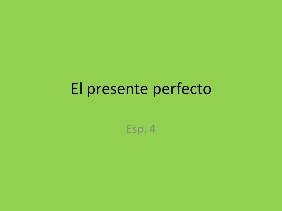 El presente perfecto Esp. 4