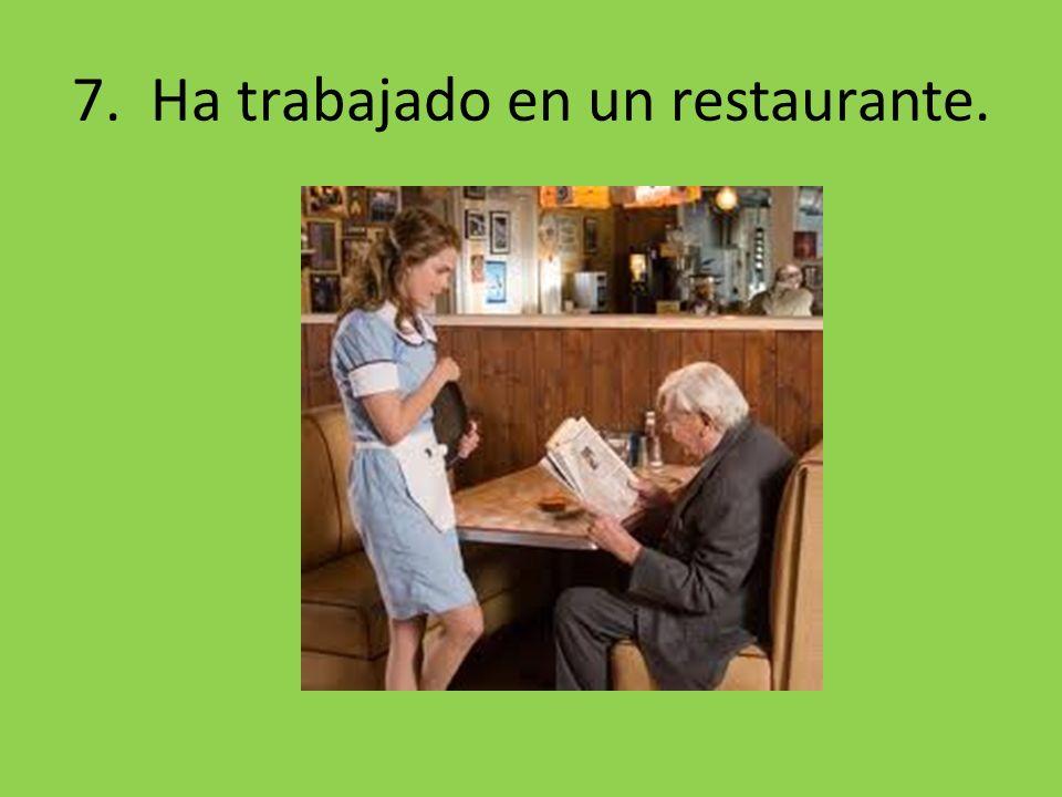7. Ha trabajado en un restaurante.