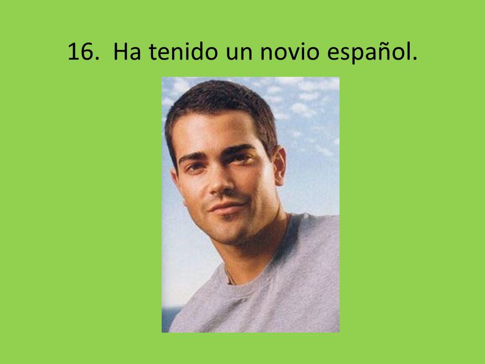 16. Ha tenido un novio español.