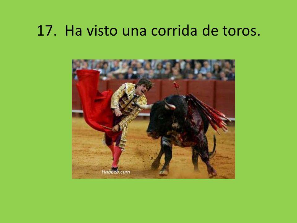 17. Ha visto una corrida de toros.