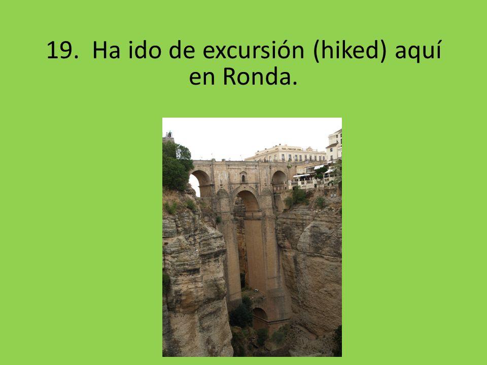19. Ha ido de excursión (hiked) aquí en Ronda.