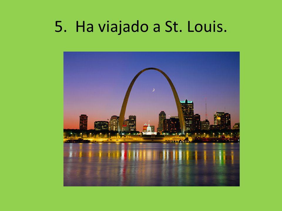 5. Ha viajado a St. Louis.