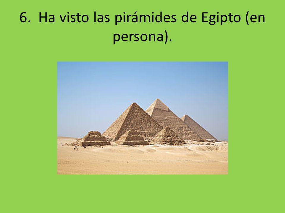 6. Ha visto las pirámides de Egipto (en persona).