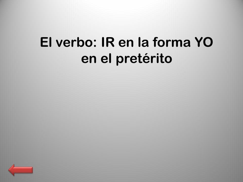 El verbo: IR en la forma YO en el pretérito