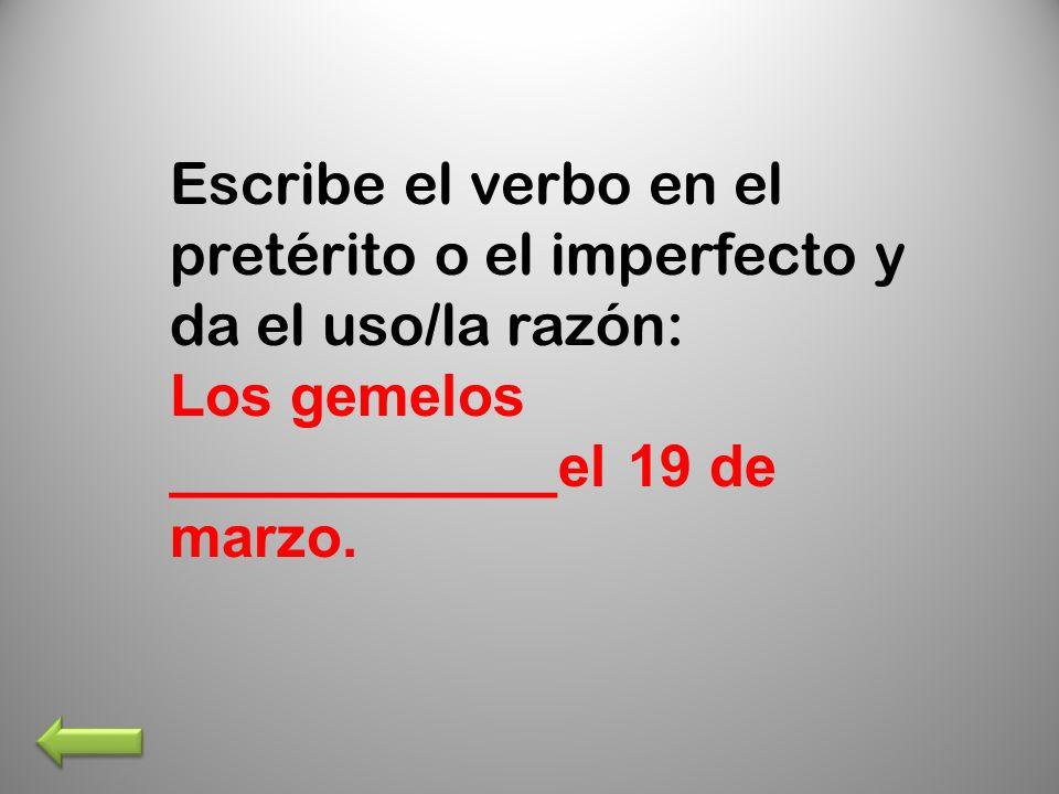 Escribe el verbo en el pretérito o el imperfecto y da el uso/la razón: Los gemelos ____________el 19 de marzo.