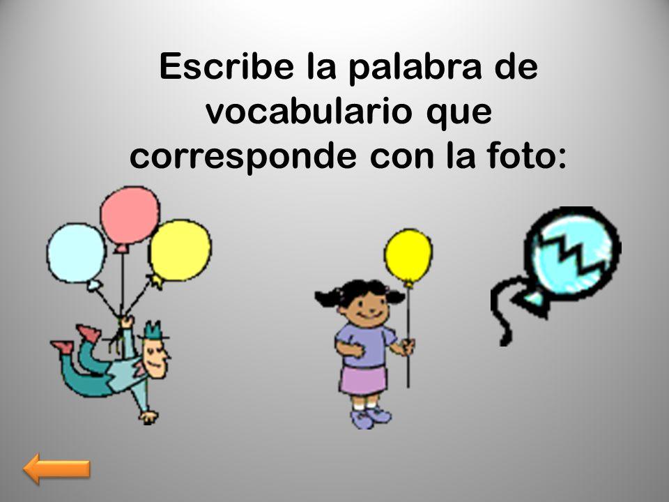 Escribe la palabra de vocabulario que corresponde con la foto:
