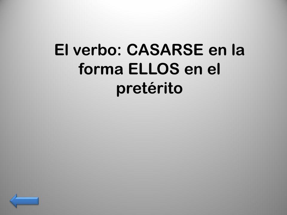 El verbo: CASARSE en la forma ELLOS en el pretérito