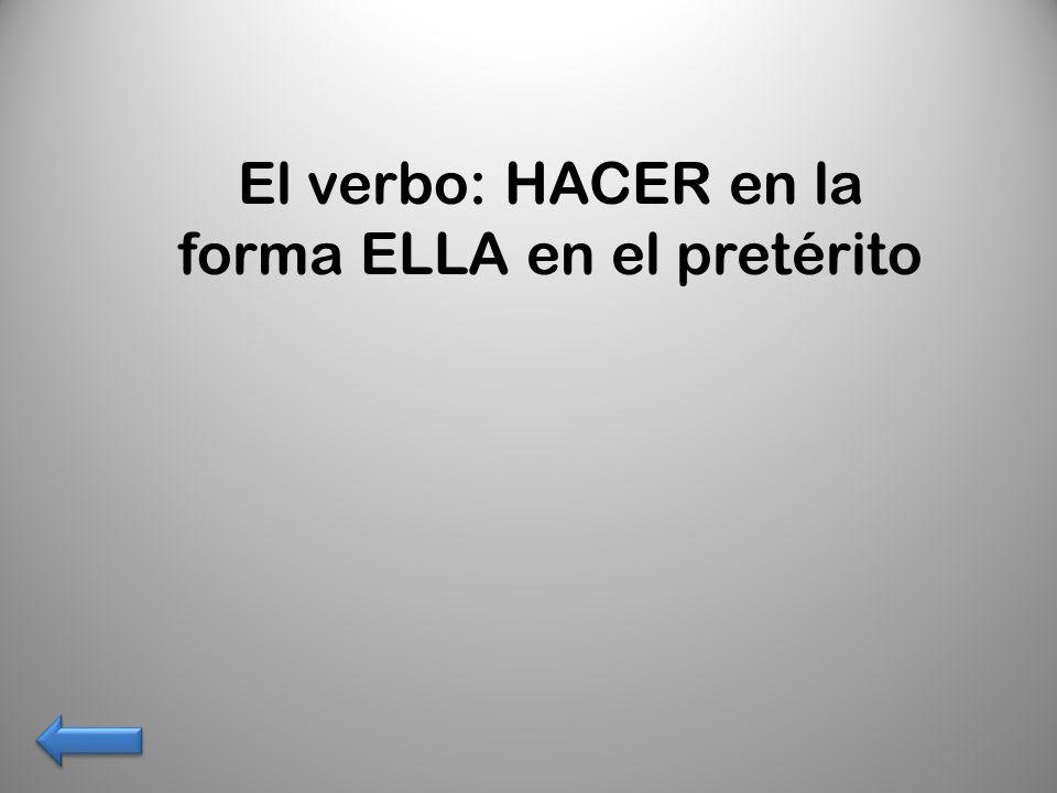 El verbo: HACER en la forma ELLA en el pretérito
