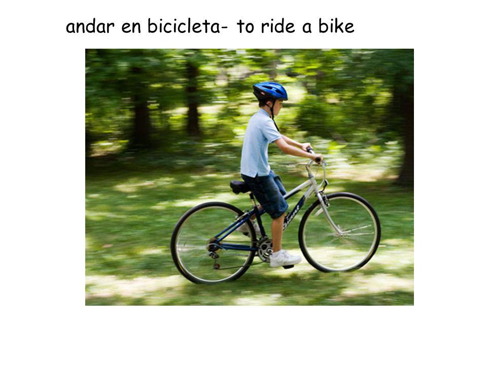 andar en bicicleta- to ride a bike