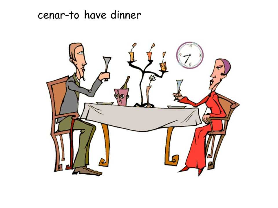 cenar-to have dinner