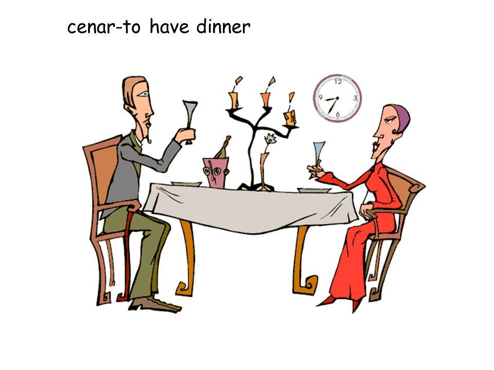 cenar-to have dinner