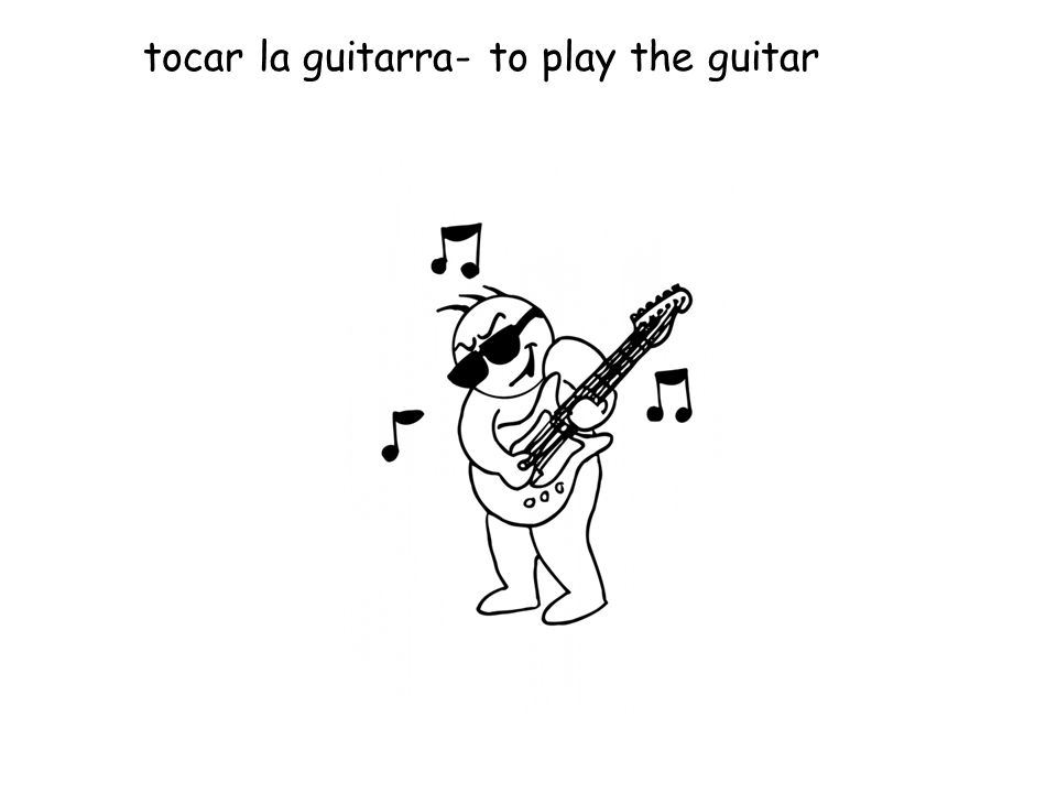 tocar la guitarra- to play the guitar