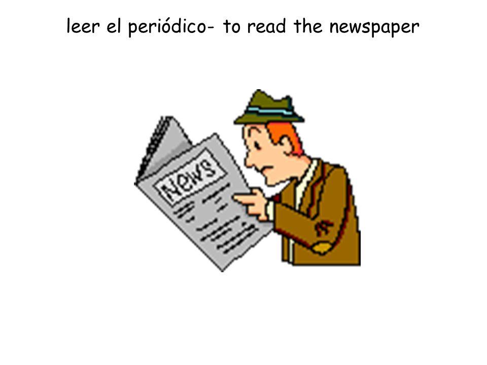 leer el periódico- to read the newspaper