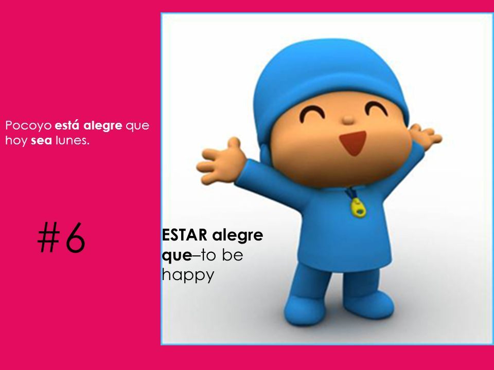 ESTAR alegre que –to be happy Pocoyo está alegre que hoy sea lunes. #6