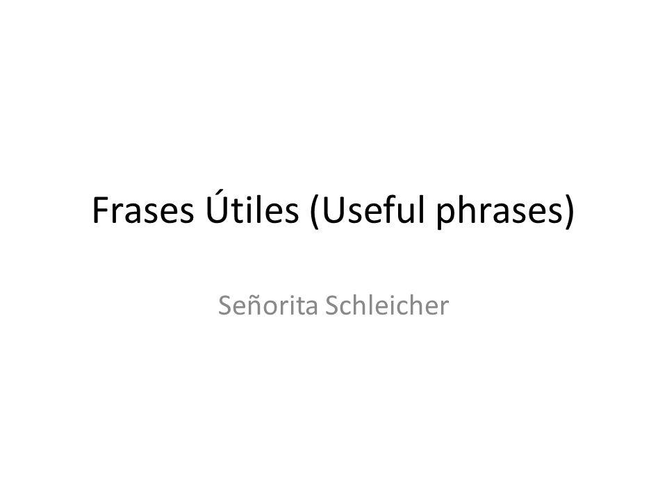 Frases Útiles (Useful phrases) Señorita Schleicher