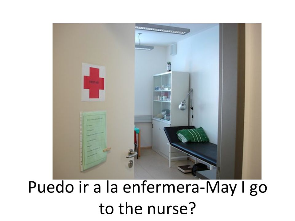 Puedo ir a la enfermera-May I go to the nurse?