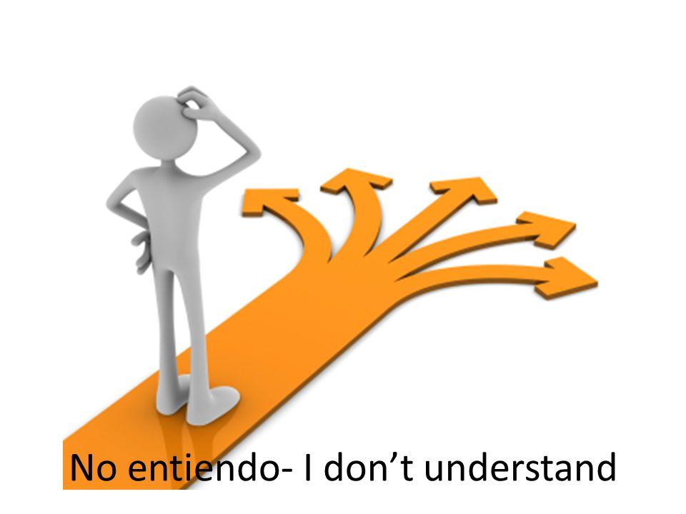 No entiendo- I dont understand