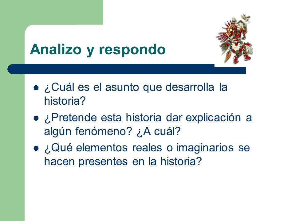 Analizo y respondo ¿Cuál es el asunto que desarrolla la historia? ¿Pretende esta historia dar explicación a algún fenómeno? ¿A cuál? ¿Qué elementos re
