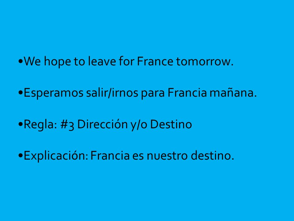 We hope to leave for France tomorrow. Esperamos salir/irnos para Francia mañana.