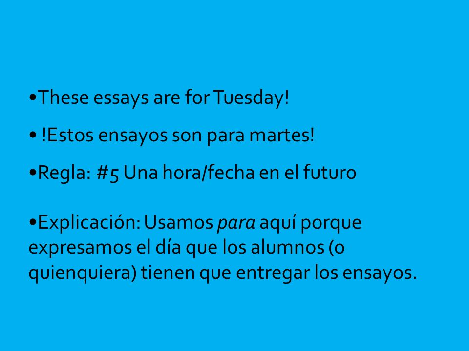 These essays are for Tuesday. !Estos ensayos son para martes.