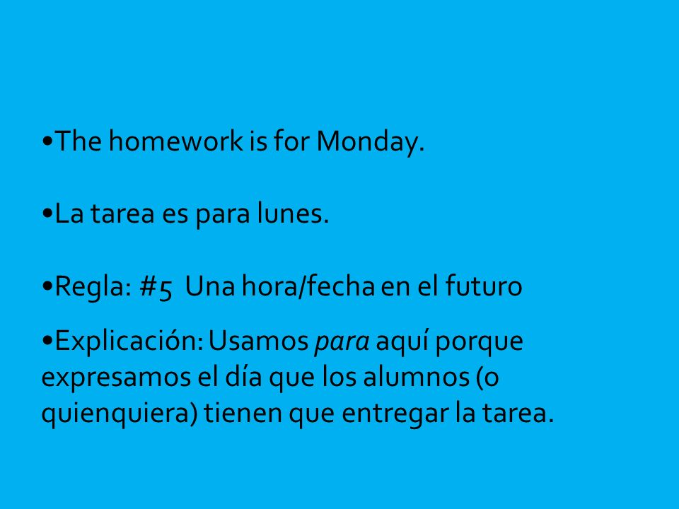 The homework is for Monday. La tarea es para lunes.