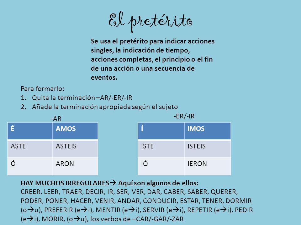 El pretérito ÉAMOS ASTEASTEIS ÓARON -AR ÍIMOS ISTEISTEIS IÓIERON -ER/-IR Para formarlo: 1.Quita la terminación –AR/-ER/-IR 2.Añade la terminación apro