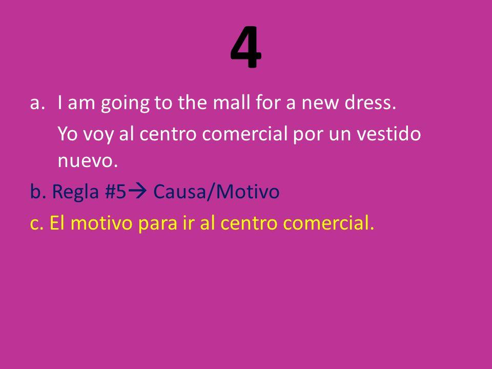 4 a.I am going to the mall for a new dress. Yo voy al centro comercial por un vestido nuevo.