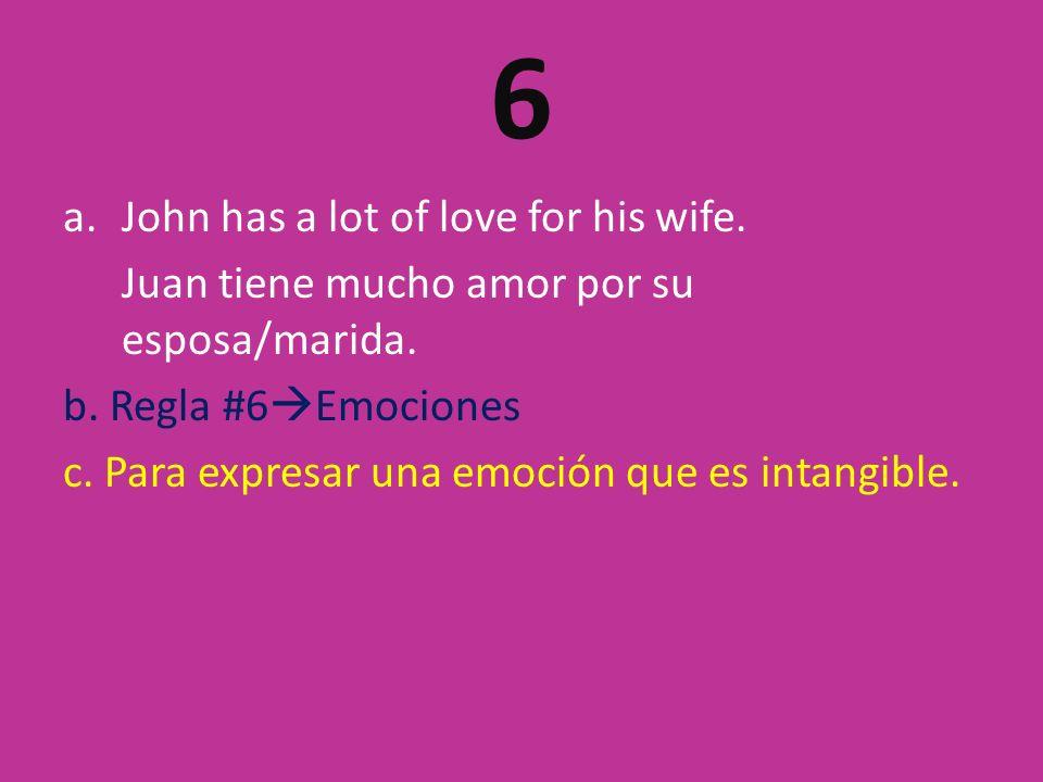 6 a.John has a lot of love for his wife. Juan tiene mucho amor por su esposa/marida.