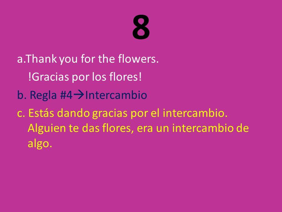 8 a.Thank you for the flowers. !Gracias por los flores.