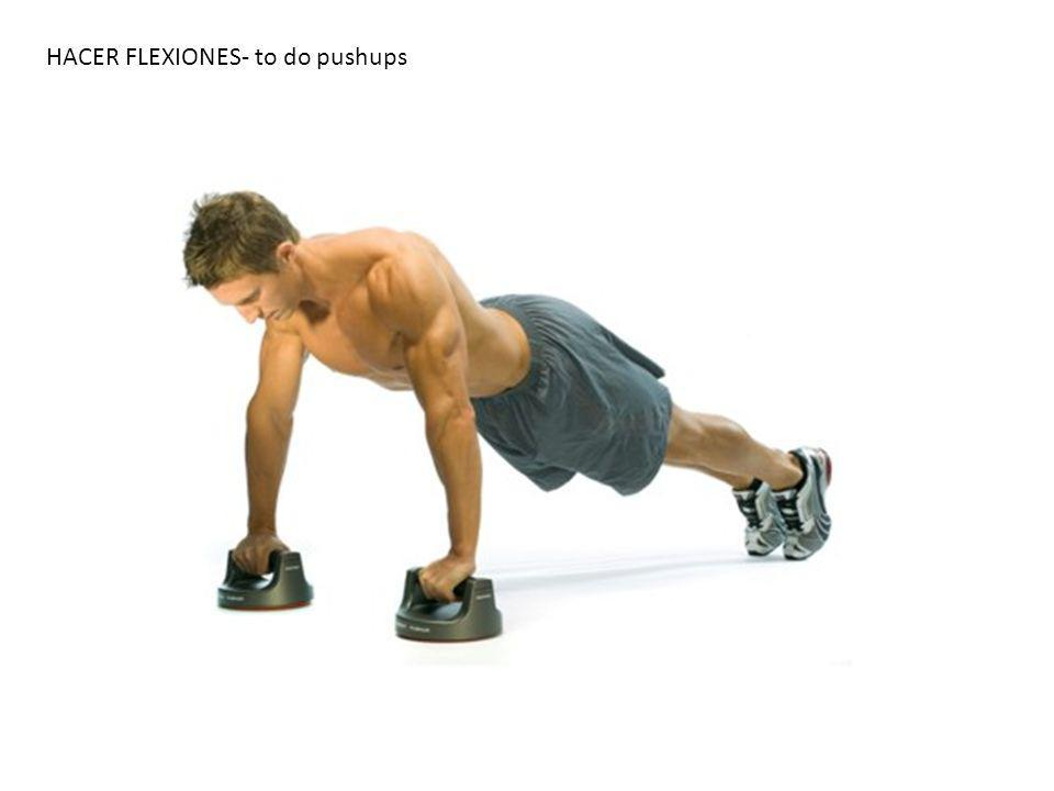 HACER FLEXIONES- to do pushups