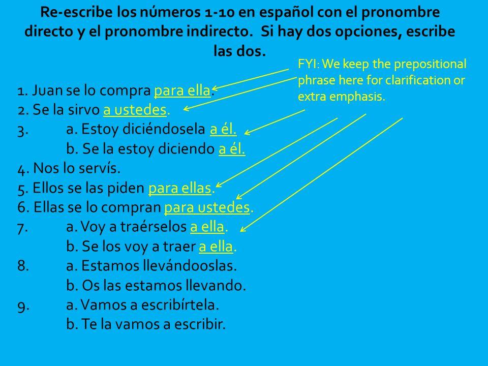 Re-escribe los números 1-10 en español con el pronombre directo y el pronombre indirecto. Si hay dos opciones, escribe las dos. 1. Juan se lo compra p