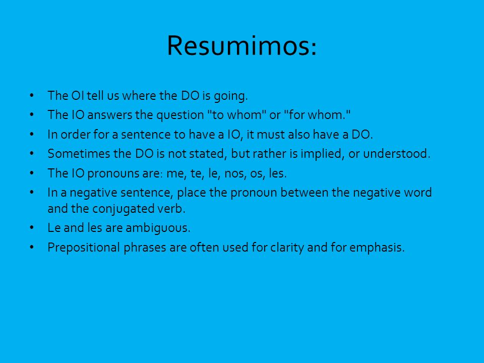 Resumimos: The OI tell us where the DO is going. The IO answers the question