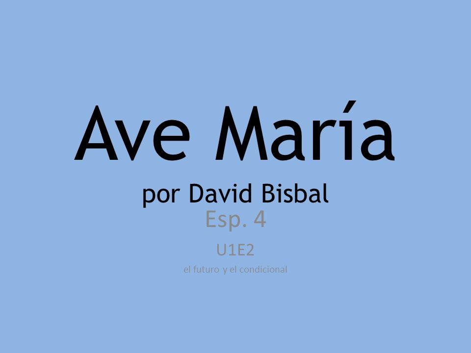 Ave María por David Bisbal Esp. 4 U1E2 el futuro y el condicional
