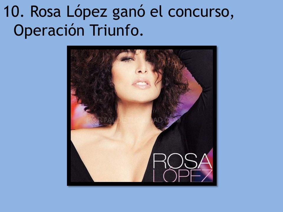 10. Rosa López ganó el concurso, Operación Triunfo.