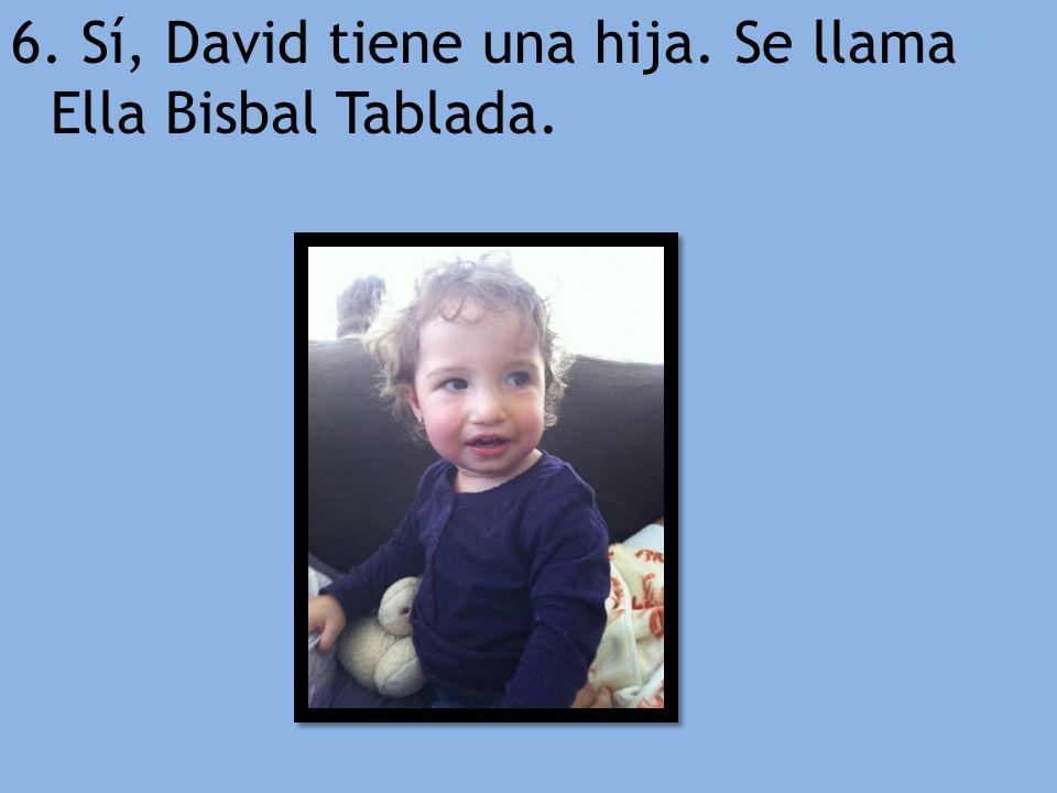 6. Sí, David tiene una hija. Se llama Ella Bisbal Tablada.