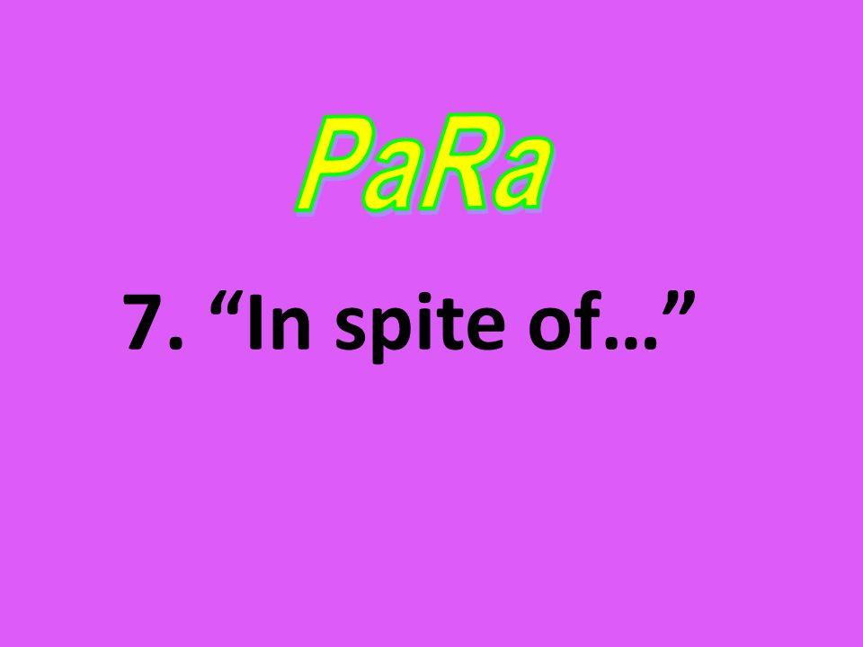 7. In spite of…