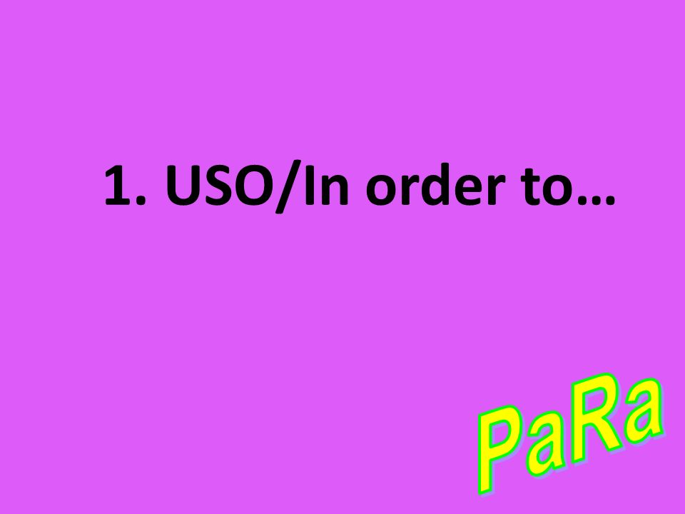1. USO/In order to…