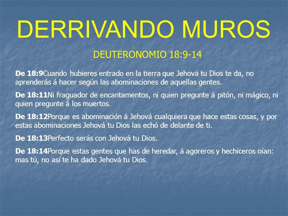 DERRIVANDO MUROS DEUTERONOMIO 18:9-14 De 18:9Cuando hubieres entrado en la tierra que Jehová tu Dios te da, no aprenderás á hacer según las abominacio