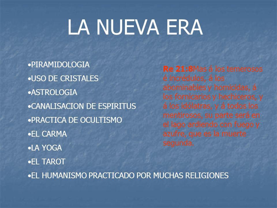 LA NUEVA ERA PIRAMIDOLOGIA USO DE CRISTALES ASTROLOGIA CANALISACION DE ESPIRITUS PRACTICA DE OCULTISMO EL CARMA LA YOGA EL TAROT EL HUMANISMO PRACTICA