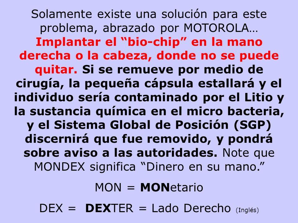 Un billón de bio-chips es producido por MONDEX al año. Lleva en producción por lo menos un año. Ellos descubrieron que si el microchip se coloca en un