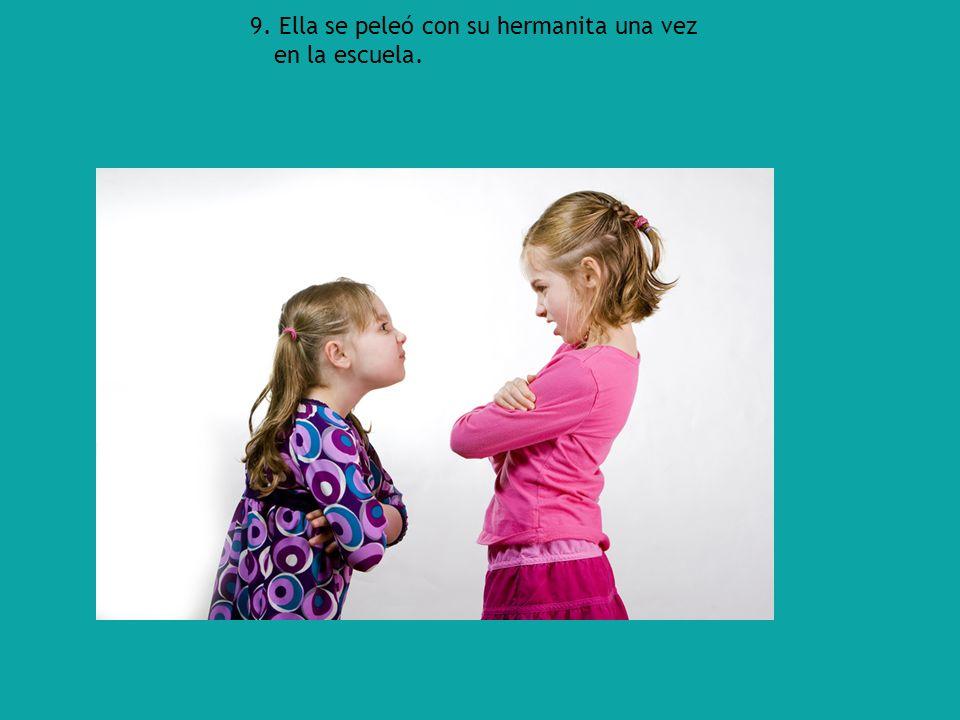 9. Ella se peleó con su hermanita una vez en la escuela.
