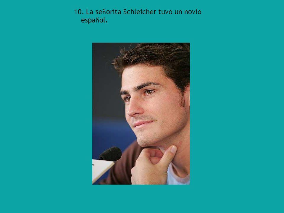 10. La se ñ orita Schleicher tuvo un novio espa ñ ol.
