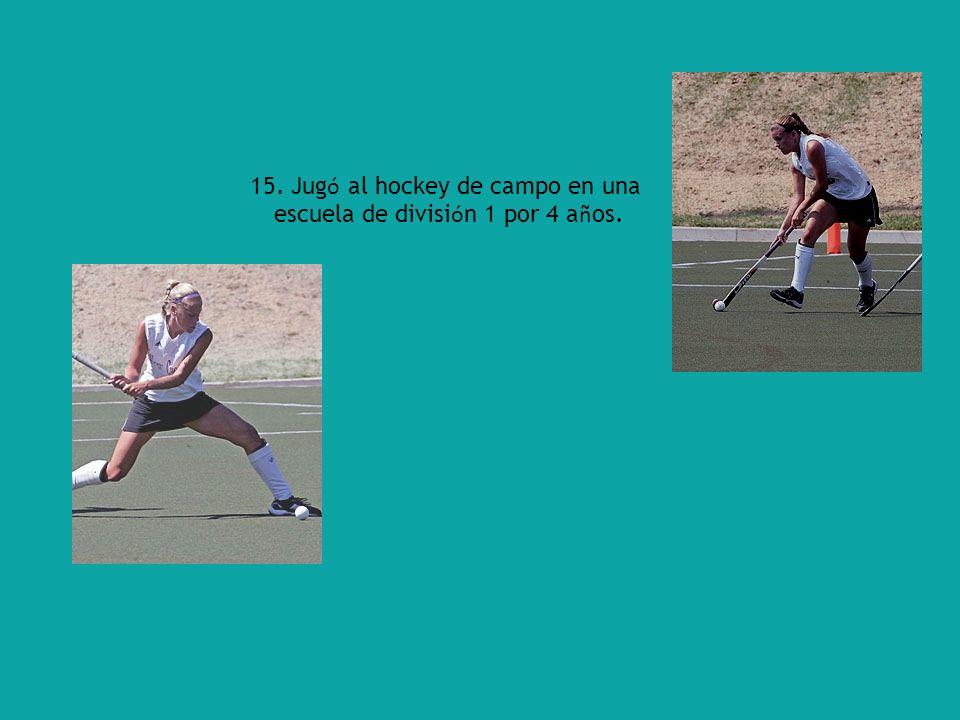 15. Jug ó al hockey de campo en una escuela de divisi ó n 1 por 4 a ñ os.