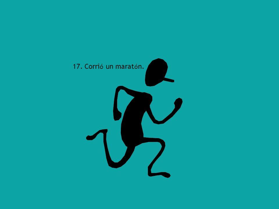 17. Corri ó un marat ó n.