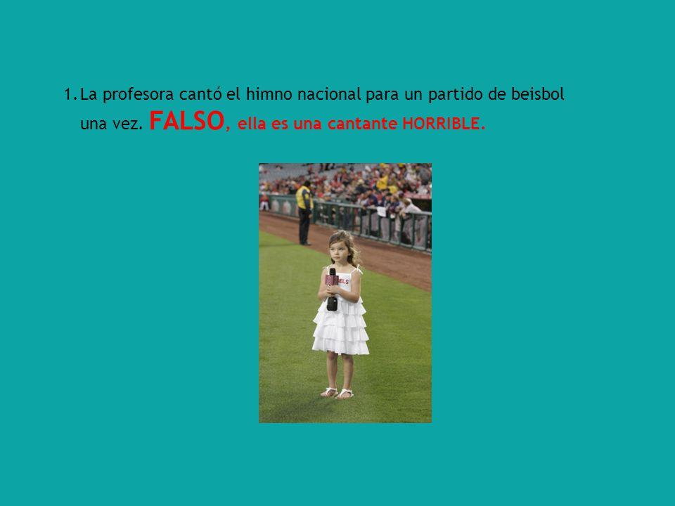 1.La profesora cantó el himno nacional para un partido de beisbol una vez.